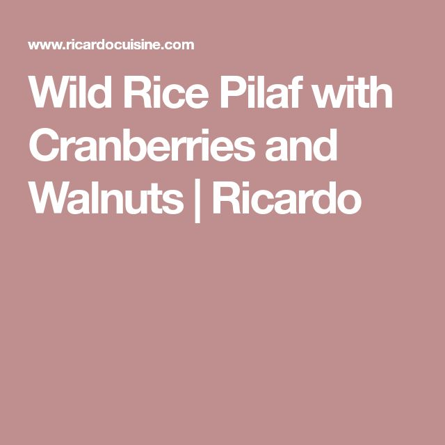 Wild Rice Pilaf with Cranberries and Walnuts   Ricardo