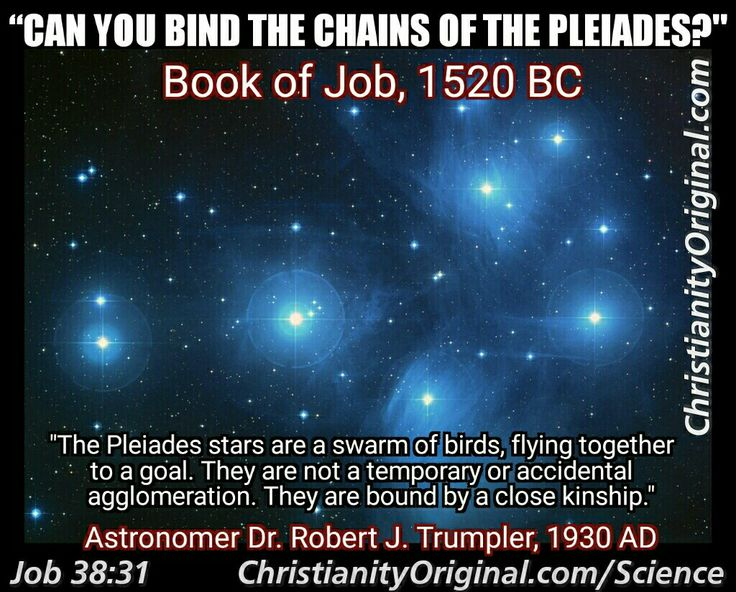 "#pleiades #nasa #job #ancientbible #aheadofscience ""The study of the Book of Job and its comparison with the latest scientific discoveries has brought me to the matured conviction that the Bible is an inspired book and was written by the One who made the stars.""  --- Astronomer Charles Burckhalter, Chabot Observatory."