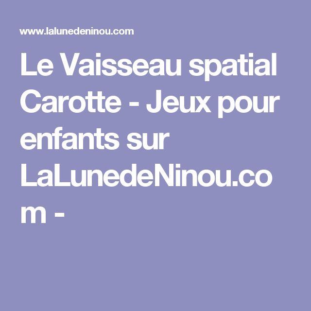 Le Vaisseau spatial Carotte - Jeux pour enfants sur LaLunedeNinou.com -