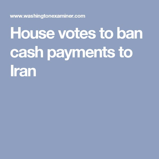 House votes to ban cash payments to Iran