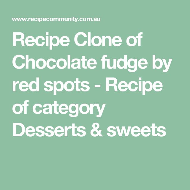 Recipe Clone of Chocolate fudge by red spots - Recipe of category Desserts & sweets