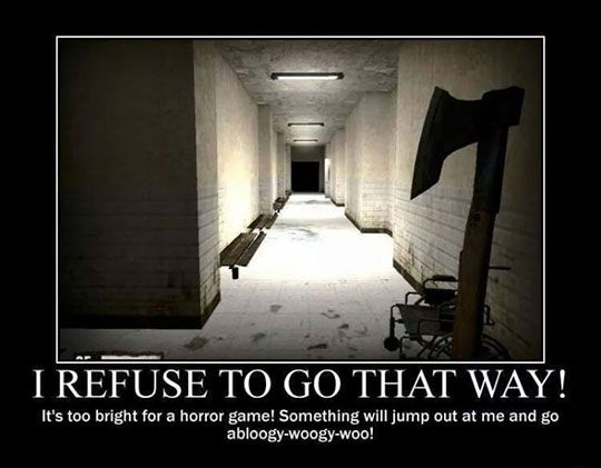 Not Going That Way - Yup.  Gamers all know that if the monster doesn't care if the lights are on, you are going to have to use up a life to come back after it smears you all over the corridor.