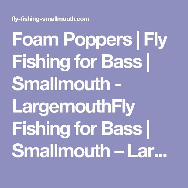Foam Poppers | Fly Fishing for Bass | Smallmouth -  LargemouthFly Fishing for Bass | Smallmouth –  Largemouth