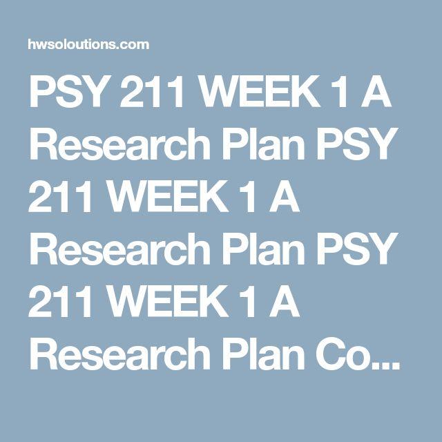 PSY 211 WEEK 1 A Research Plan PSY 211 WEEK 1 A Research Plan PSY - research plan