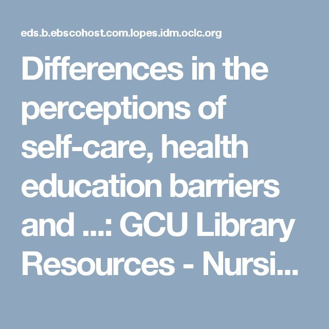 Differences in the perceptions of self-care, health education barriers and ...: GCU Library Resources - Nursing & Health Sciences