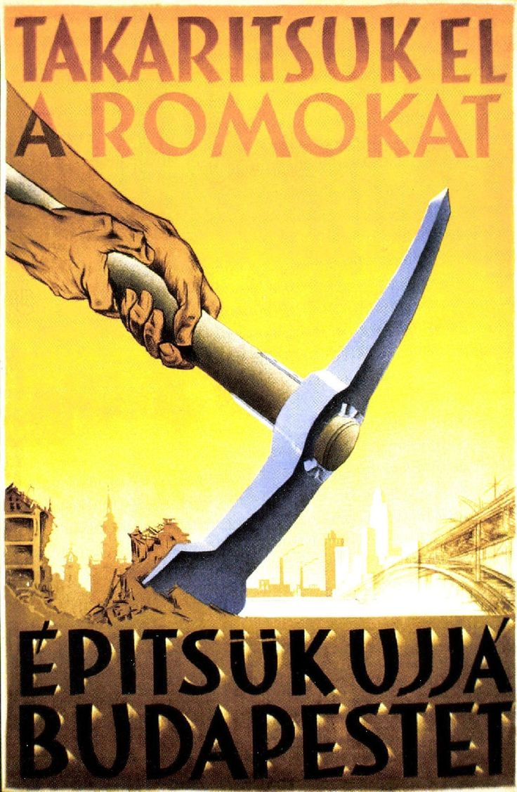 """""""Clear away the ruins. Rebuild Budapest."""""""