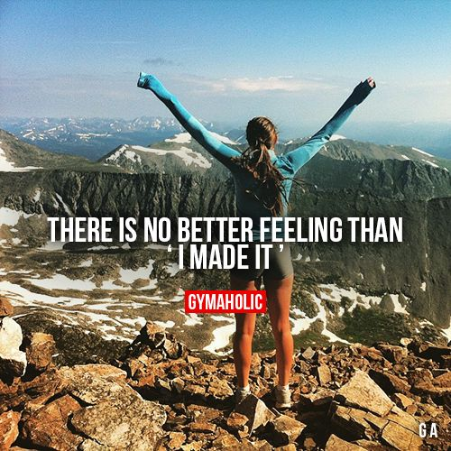 """There Is No Better Feeling Than"""" I made it""""http://www.gymaholic.co"""