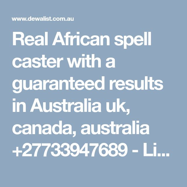 Real African spell caster with a guaranteed results in Australia uk, canada, australia +27733947689 - Liverpool, New South Wales - Australia Free Classified Ads Online | Community Classifieds | Dewalist
