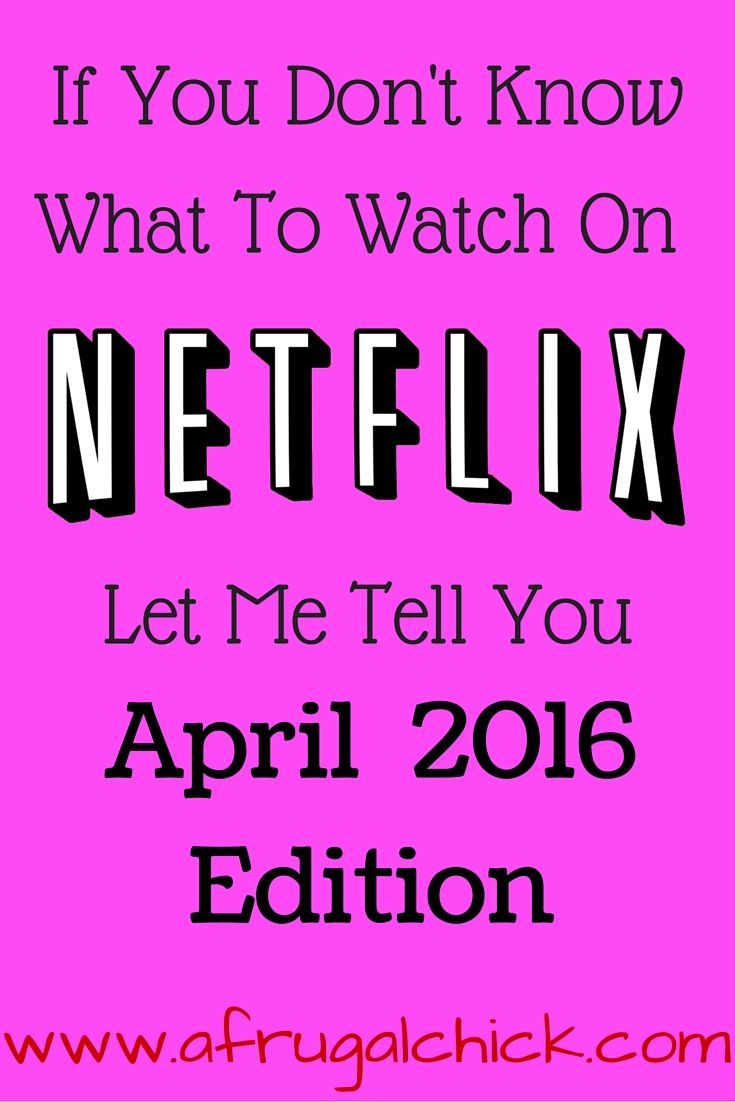Things To Watch On Netflix- April 2016