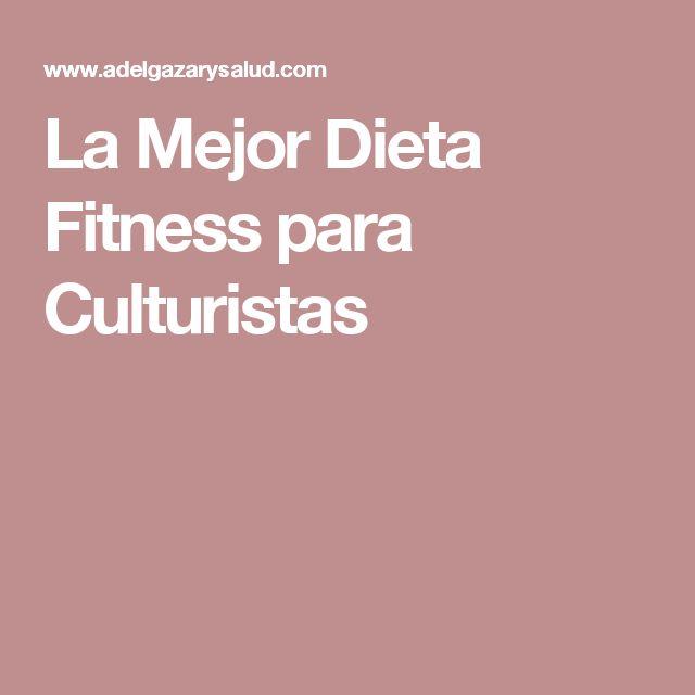 La Mejor Dieta Fitness para Culturistas