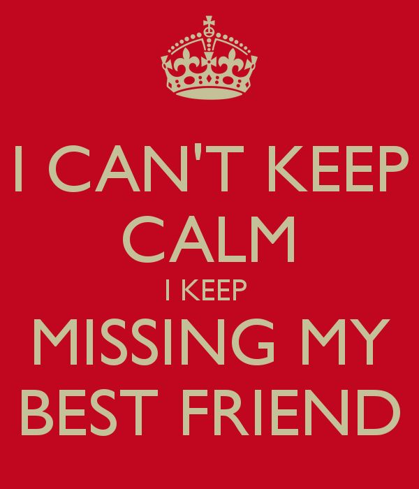 I Am Doing The Best I Can Quotes: I-can-t-keep-calm-i-keep-missing-my-best-friend