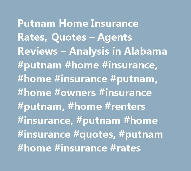 Putnam Home Insurance Rates, Quotes – Agents Reviews – Analysis in Alabama #putnam #home #insurance, #home #insurance #putnam, #home #owners #insurance #putnam, #home #renters #insurance, #putnam #home #insurance #quotes, #putnam #home #insurance #rates http://ireland.remmont.com/putnam-home-insurance-rates-quotes-agents-reviews-analysis-in-alabama-putnam-home-insurance-home-insurance-putnam-home-owners-insurance-putnam-home-renters-insurance-putnam-hom/  # Putnam Home Insurance Rates…