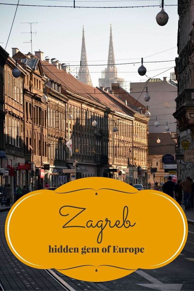Visit Zagreb Croatia The Hidden Gem Of Europe Zagreb Zagreb Croatia Croatia