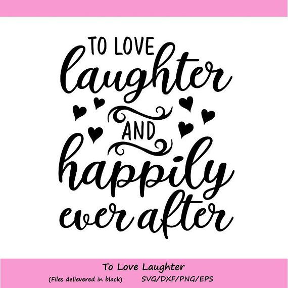 Download To Love Laughter and Happily Ever After SVG, Love SVG ...
