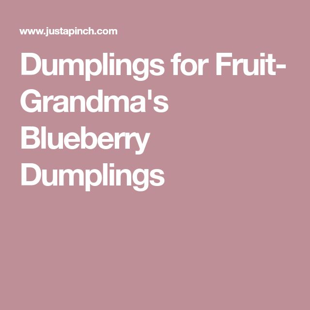 Dumplings for Fruit- Grandma's Blueberry Dumplings
