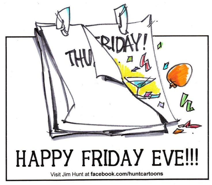 HAPPY FRIDAY EVE!!! -Jim Hunt