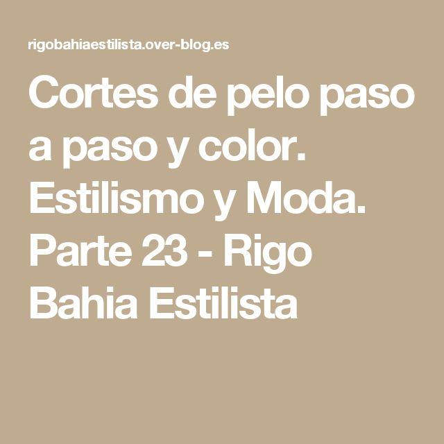 Cortes de pelo paso a paso y color. Estilismo y Moda. Parte 23 - Rigo Bahia Estilista