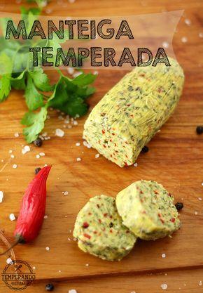 MANTEIGA TEMPERADA -- Como fazer manteiga temperada com ervas. Perfeito para usar na finalização de grelhados, massas, risotos e purê. Receita com vídeo   temperando.com #receita #recceitafacil #manteigatemperada
