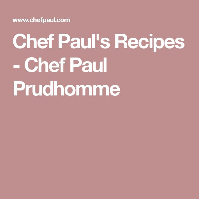 Chef Paul's Recipes - Chef Paul Prudhomme
