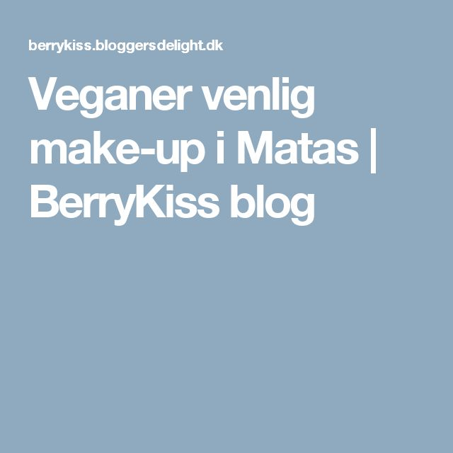 Veganer venlig make-up i Matas | BerryKiss blog