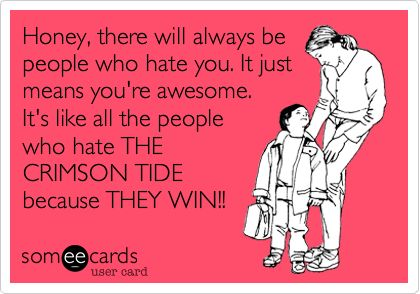 YESSSS!  If you're an Alabama fan you love this...if you're not, you probably hate it...which proves the point.