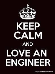 Keep Calm And Love An Engineer...