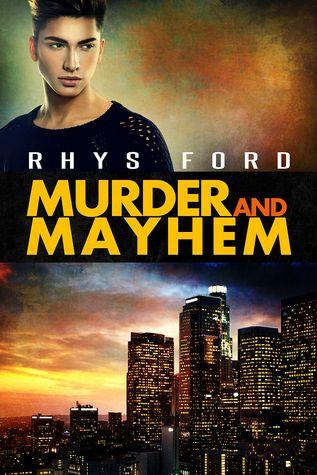 Murder and Mayhem (Murder and Mayhem, #1) by Rhys Ford | June 5, 2015