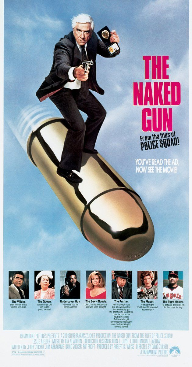 The Naked Gun. Directed by David Zucker.  With Leslie Nielsen, Priscilla Presley, O.J. Simpson, Ricardo Montalban. Incompetent police detective Frank Drebin has to foil an attempt to assassinate Queen Elizabeth II.
