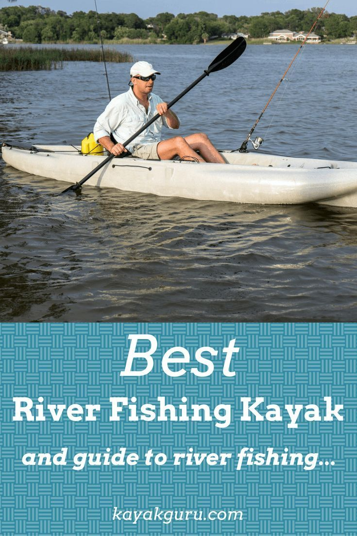Best River Fishing Kayak In 2020 Fishing Kayak Reviews Kayak Fishing River Fishing