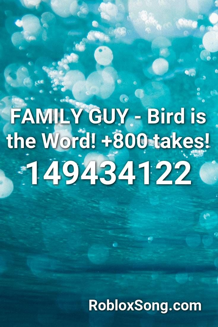 Family Guy Bird Is The Word 800 Takes Roblox Id Roblox