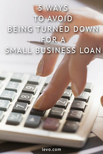 Best ways to avoid being turned down for a small business loan. www.levo.com