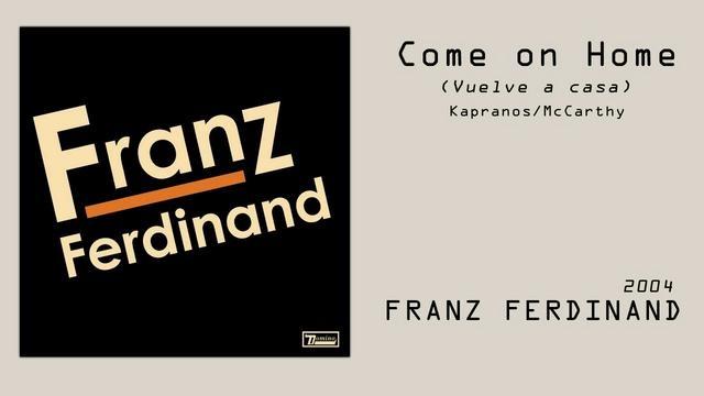 Franz Ferdinand - Come on Home