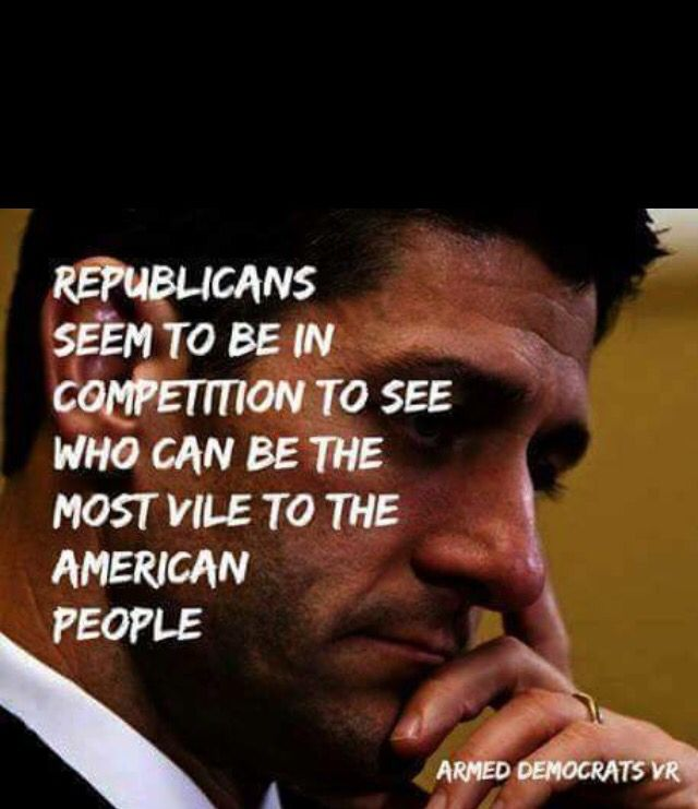PP: It deeply saddens me to see what Our Country has become at the hands of Greedy, Racist, Entitled Men who have no regard for Everyday American People. The Republican Party today IS NOT the same Republican Party of decades ago. For those who voted Republican as a vote against President Obama, look at the Damage and Division Republicans have caused. Wake Up before it's too late...Do What's Best for Our Country. Yeah, it's that important.