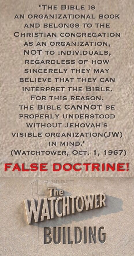 "The above is clearly FALSE DOCTRINE.  - ""The Watchtower Society teaches that ONLY THEY can interpret the Bible, and no individual can learn the truth apart from them. Jehovah's Witnesses are therefore encouraged to study their Bible ONLY in conjunction with the other Watchtower publications, so the Watchtower Society can tell them what it really means."" - (Evidence Bible p. 1699)"