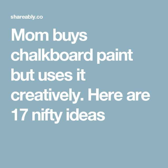 Mom buys chalkboard paint but uses it creatively. Here are 17 nifty ideas