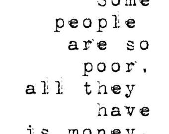Money isn't Everything Some People are so Poor, all they have is Money inspirational quote digital print hipster typography commercial use