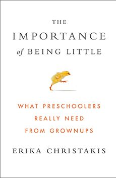 "In her just-released book, ""The Importance of Being Little: What Preschoolers Really Need from Grownups"" (Viking), noted early childhood educator and Silliman College associate master Erika Christakis"