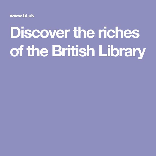 Discover the riches of the British Library