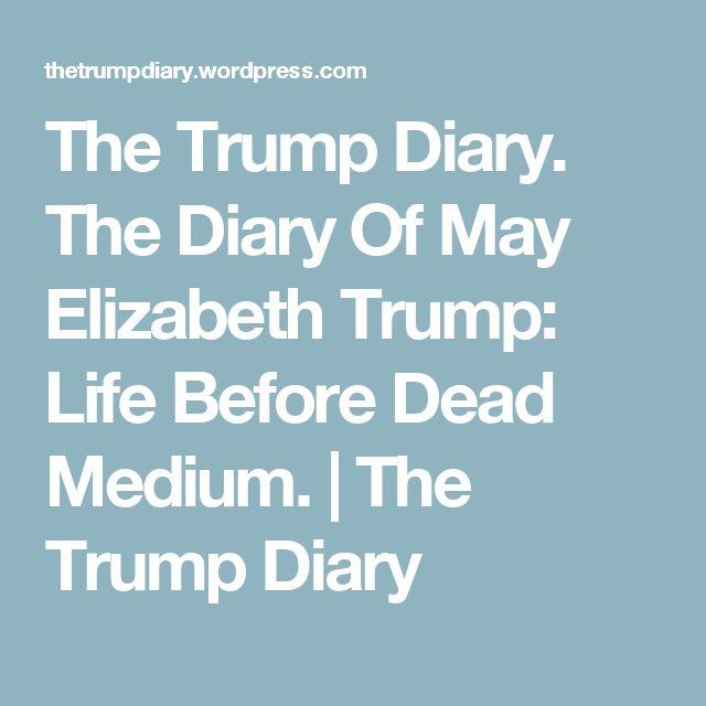 The Trump Diary. The Diary Of May Elizabeth Trump: Life Before Dead Medium. | The Trump Diary
