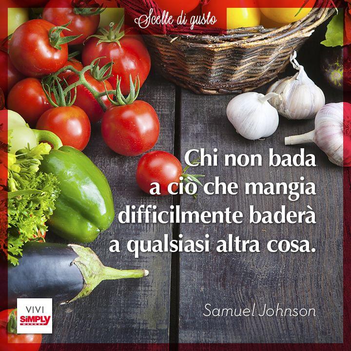 Dimmi cosa mangi e ti dirò chi sei! #sivivedigusto #aforisma #samueljohnson #mangiare #cucinare
