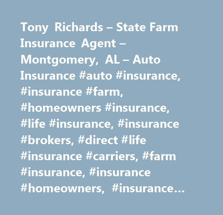 Tony Richards – State Farm Insurance Agent – Montgomery, AL – Auto Insurance #auto #insurance, #insurance #farm, #homeowners #insurance, #life #insurance, #insurance #brokers, #direct #life #insurance #carriers, #farm #insurance, #insurance #homeowners, #insurance #companies, #by #name, #automobile #insurance, #insurance #agencies #and #brokerages, #insurance, #insurance #agents, #brokers, #and #service, #insurance #automobile, #insurance #life, #insurance #agents # # #brokers, #insurance…