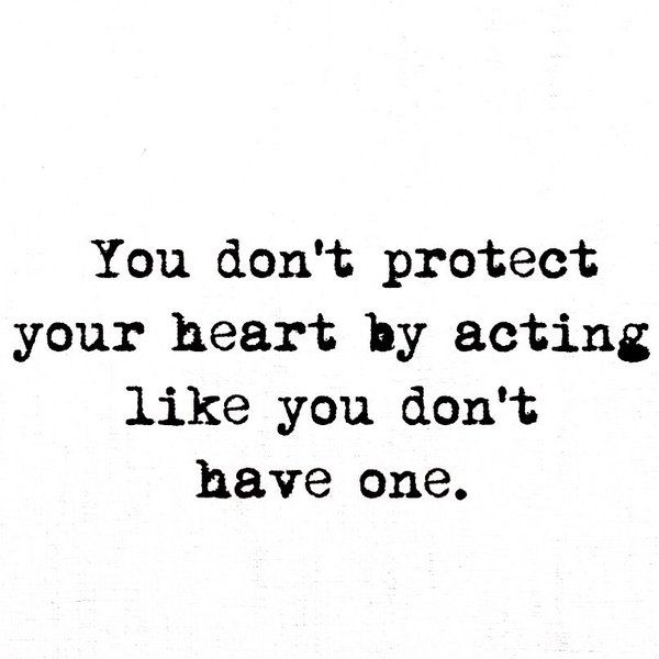 Tumblr Quotes About Love Black And White : ... your heart by acting like you dont have one. #love #quote #quotes