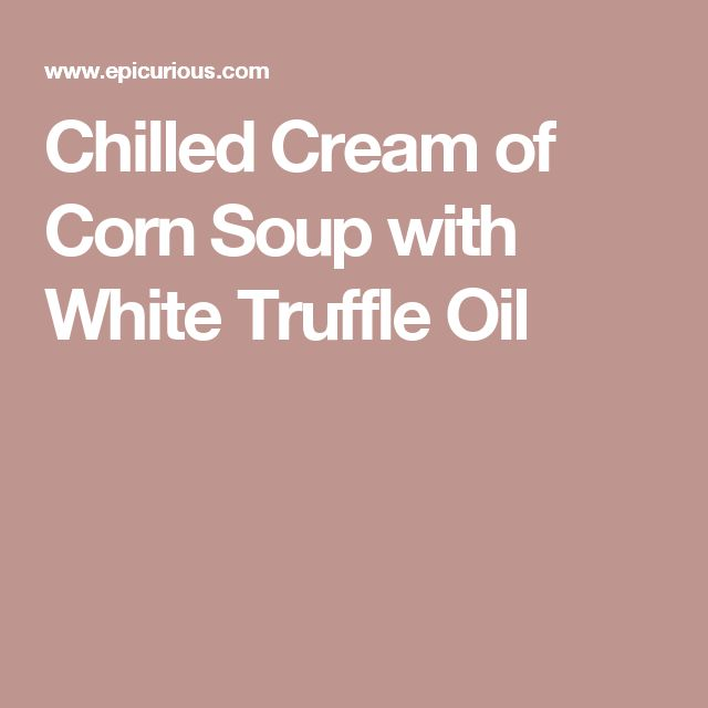 Chilled Cream of Corn Soup with White Truffle Oil