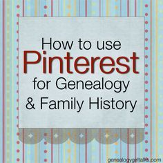 How to use Pinterest for Genealogy  Family History. Pinterest provides many benefits for those researching #genealogy