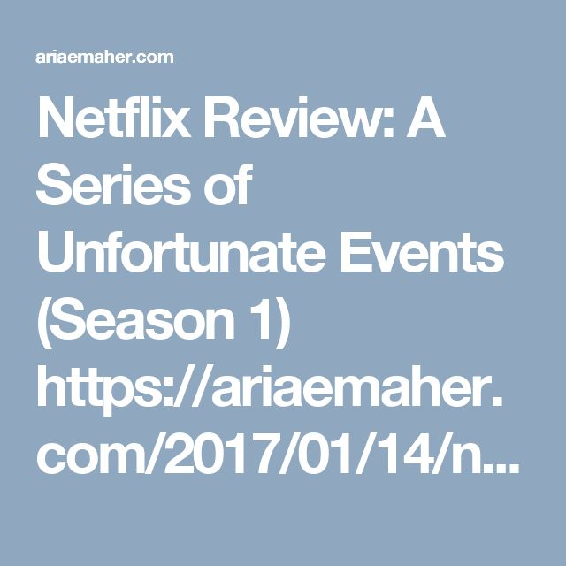 Netflix Review: A Series of Unfortunate Events (Season 1) https://ariaemaher.com/2017/01/14/netflix-review-a-series-of-unfortunate-events-season-1/