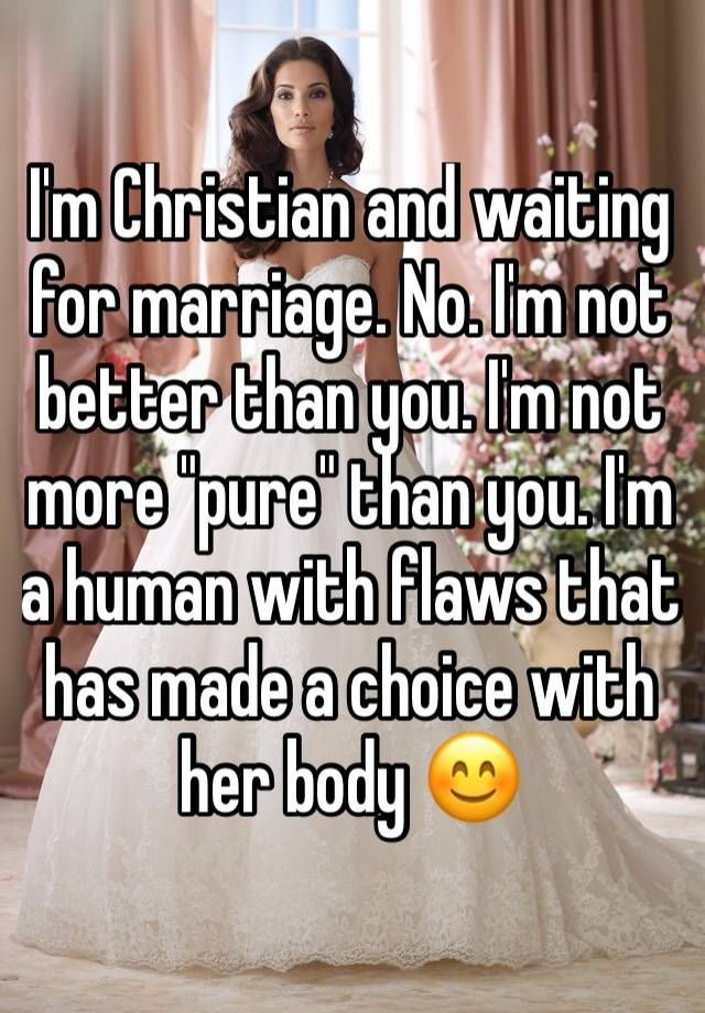 """I'm Christian and waiting for marriage. No. I'm not better than you. I'm not more ""pure"" than you. I'm a human with flaws that has made a choice with her body """