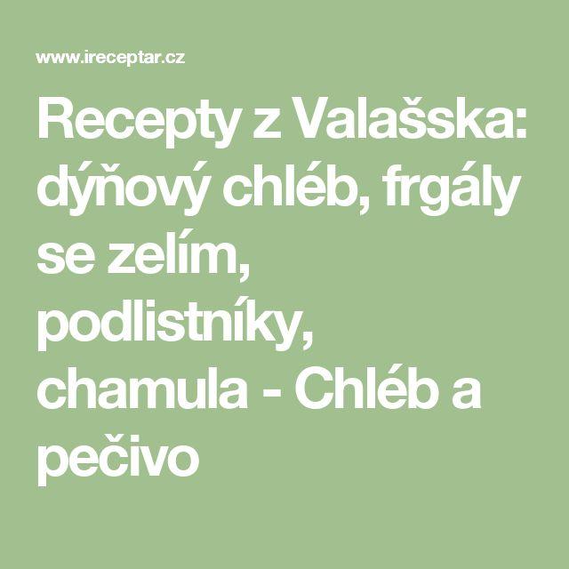 Recepty z Valašska: dýňový chléb, frgály se zelím, podlistníky, chamula - Chléb a pečivo