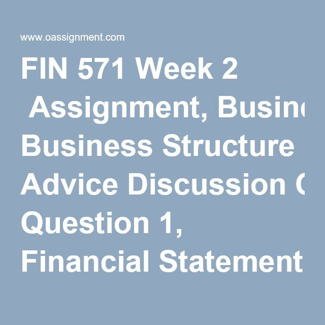 FIN 571 Week 2  Assignment, Business Structure Advice Discussion Question 1, Financial Statement Discussion Question 2, How Statement Prepared Quiz (06 Questions and Answers)