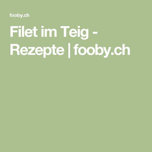 Filet im Teig - Rezepte   fooby.ch