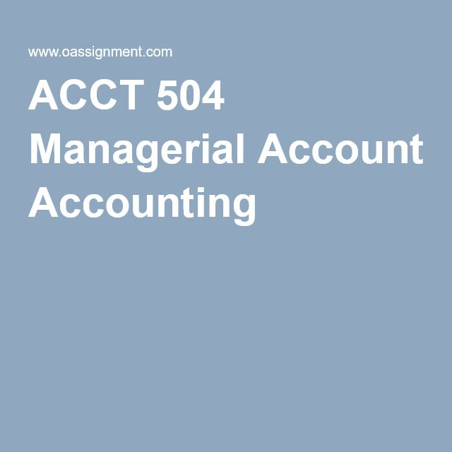 ACCT 504 Managerial Accounting